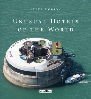 Unusual Hotels of the World by Steve Dobson