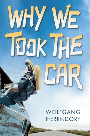 Why We Took the Car by Wolfgang Herrndorf, Translated by Tim Mohr