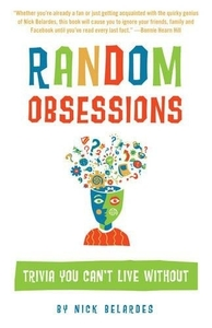 Random Obsessions: Trivia You Can't Live Without by Nick Belardes