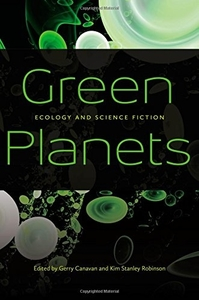Green Planets: Ecology and Science Fiction edited by Gerry Canavan and Kim Stanley Robinson