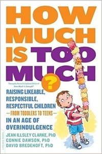 How Much is Too Much?: Raising Likeable, Responsible, Respectful Children–from Toddlers to Teens–in an Age of Overindulgence byJean Illsley Clarke, Connie Dawson and David Bredehoft