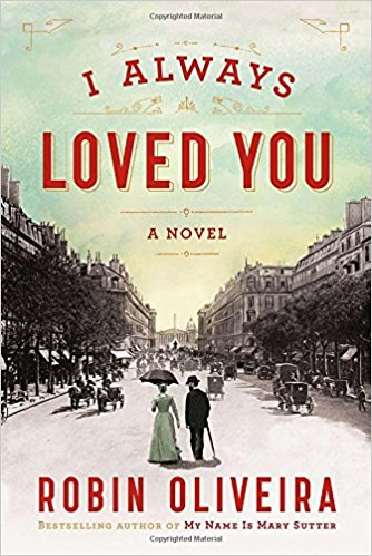 I Always Loved You: A Novel by Robin Oliviera