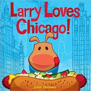 Larry Loves Chicago! by John Skewes