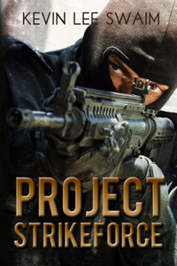 Project StrikeForce by Kevin Lee Swaim