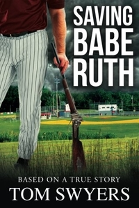 Saving Babe Ruth by Tom Swyers
