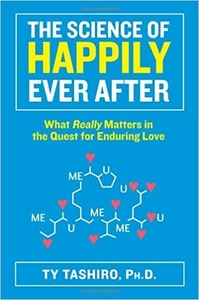 The Science of Happily Ever After: What Really Matters in the Quest for Enduring Love by Ty Tashiro