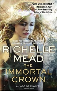 The Immortal Crown: An Age of X Novel by Richelle Mead