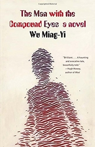 The Man with the Compound Eyes: A Novel by Wu Ming-Yi