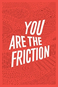 You Are The Friction by Joshua Allen