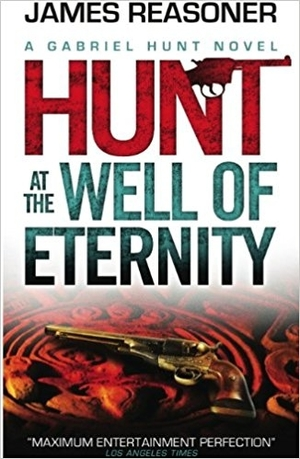 Gabriel Hunt: Hunt at the Well of Eternity by James Reasoner