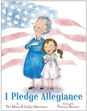 I Pledge Allegiance by Pat Mora and Libby Martinez, Illustrated by Patrice Barton