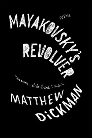 Mayakovsky's Revolver: Poems by Matthew Dickman