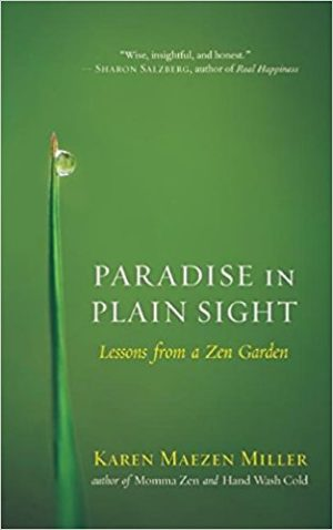 Paradise in Plain Sight: Lessons from a Zen Garden by Karen Maezen Miller