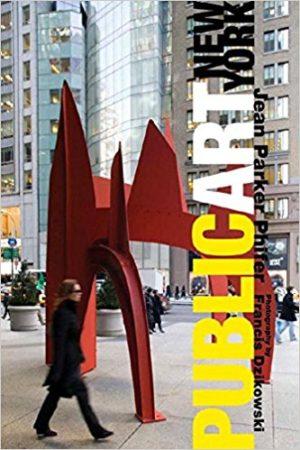 Public Art New York by Jean Parker Phifer, Photos by Francis Dzikowski