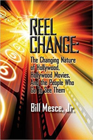 Reel Change: The Changing Nature of Hollywood, Hollywood Movies, and the People Who Go To See Them by Bill Mesce, Jr.