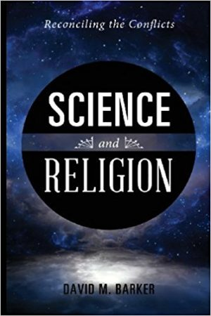 Science and Religion: Reconciling the Conflicts by David M. Barker