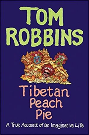 Tibetan Peach Pie: A True Account of an Imaginative Life by Tom Robbins