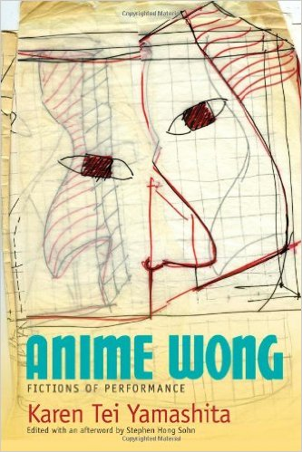 Anime Wong: Fictions of Performance by Karen Tei Yamashita