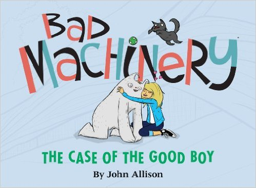 Bad Machinery Volume 2: The Case of the Good Boy by John Allison