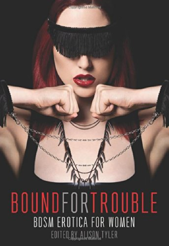 Bound for Trouble: BDSM Erotica For Women edited by Alison Tyler