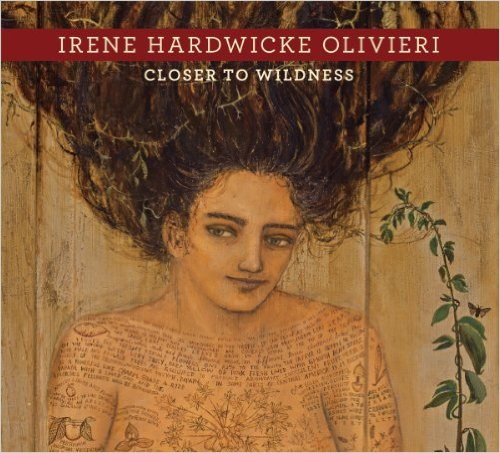 Irene Hardwicke Olivieri: Closer to Wildness by Irene Hardwicke Olivieri