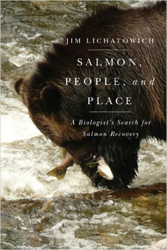 Salmon, People, and Place by Jim Lichatowich