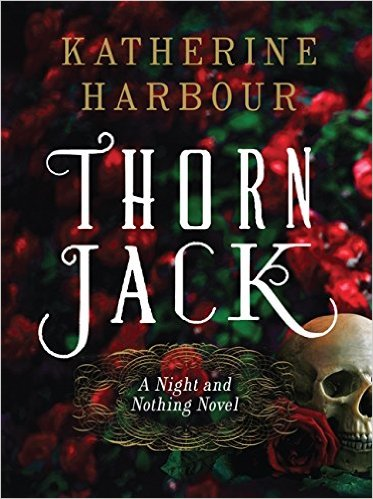 Thorn Jack: A Night and Nothing Novel by Katherine Harbour