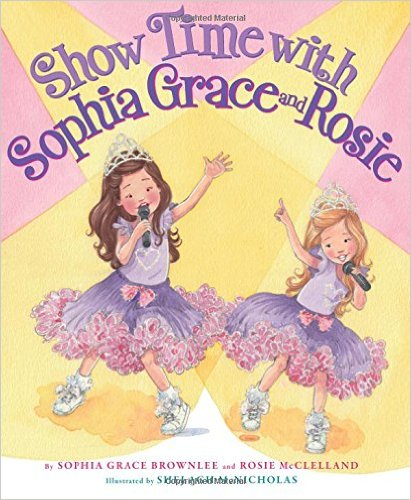 Show Time with Sophia Grace and Rosie by Sophia Grace Brownlee and Rosie McClelland