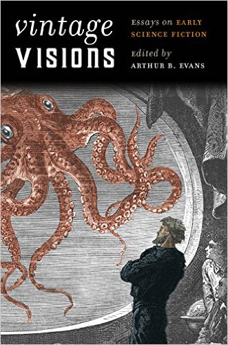 Vintage Visions: Essays on Early Science Fiction edited by Arthur B. Evans