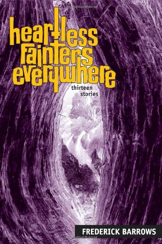 Heartless Fainters Everywhere: 13 Stories by Frederick Barrows