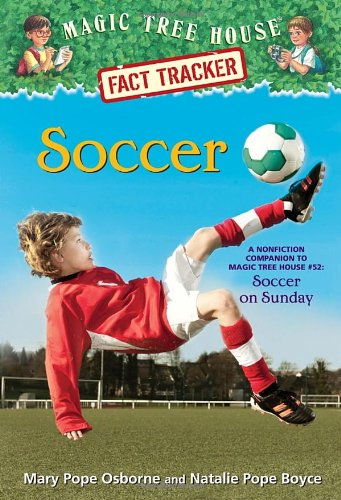 Magic Tree House Fact Tracker #29: Soccer: A Nonfiction Companion to Magic Tree House #52: Soccer on Sunday by Mary Pope Osborne and Natalie Pope Boyce, illustrated by Sal Murdocca