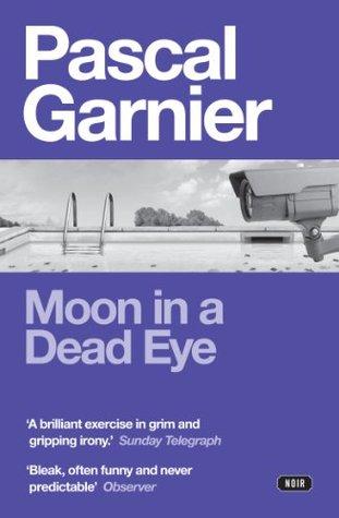 Moon in a Dead Eye by Pascal Garnier, Translated by Emily Boyce