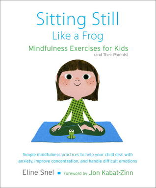 Sitting Still Like a Frog: Mindfulness Exercises for Kids (and Their Parents) by Eline Snel, foreword by Jon Kabat-Zinn, read by Myla Kabat-Zinn