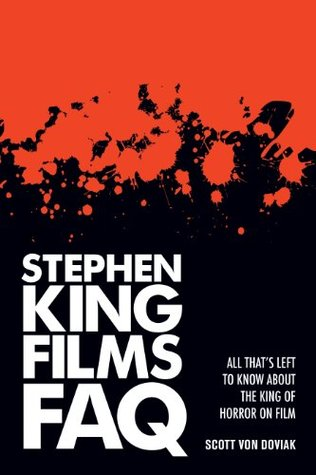 Stephen King Films FAQ: All That's Left To Know About the King of Horror on Film by Scott Von Doviak