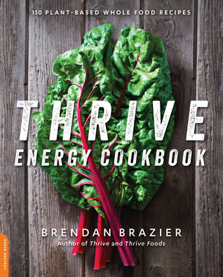 Thrive Energy Cookbook: 150 Plant-Based Whole Food Recipes by Brendan Brazier