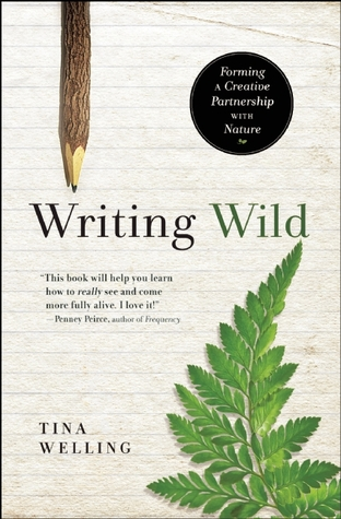 Writing Wild: Forming a Creative Partnership with Nature by Tina Welling