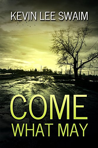 Come What May (A Sam Harlan Novel Book 1) by Kevin Lee Swaim