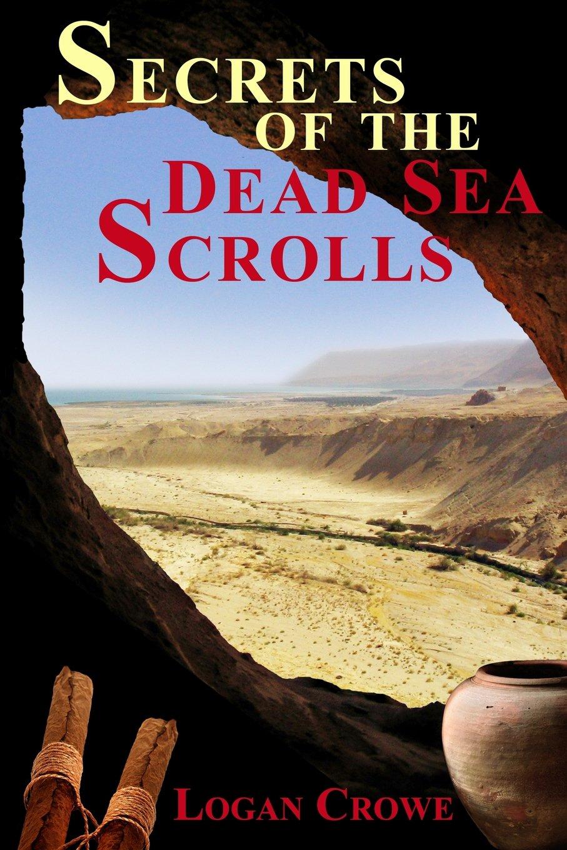 Secrets of the Dead Sea Scrolls by Logan Crowe