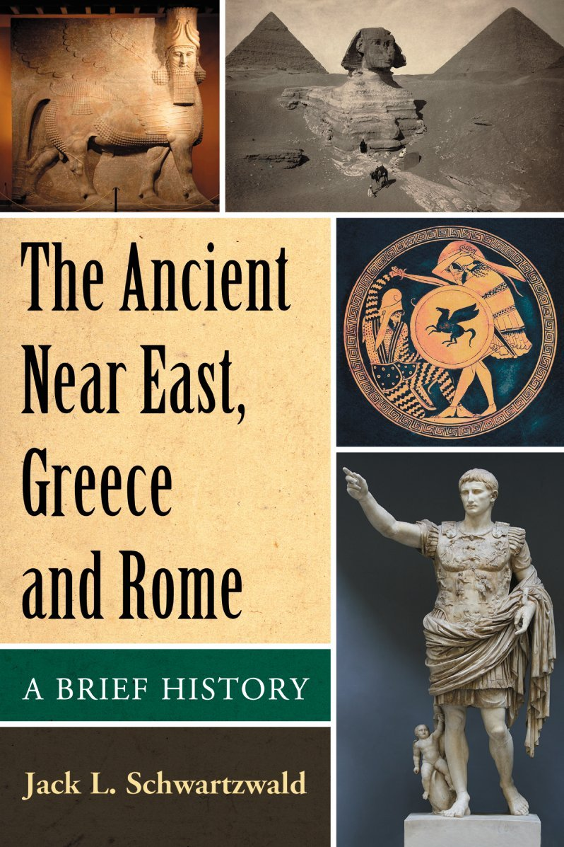 The Ancient Near East, Greece and Rome: A Brief History by Jack L. Schartzwald