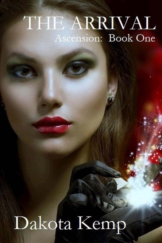 The Arrival (Ascension Volume 1) by Dakota Kemp