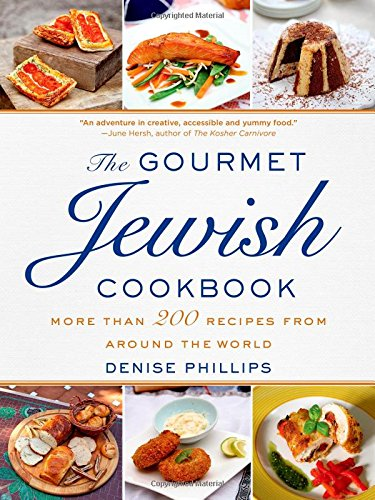 The Gourmet Jewish Cookbook: More than 200 Recipes from Around the World by Denise Phillips