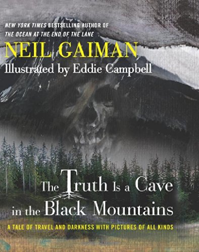 The Truth Is a Cave in the Black Mountains: A Tale of Travel and Darkness with Pictures of All Kinds by Neil Gaiman