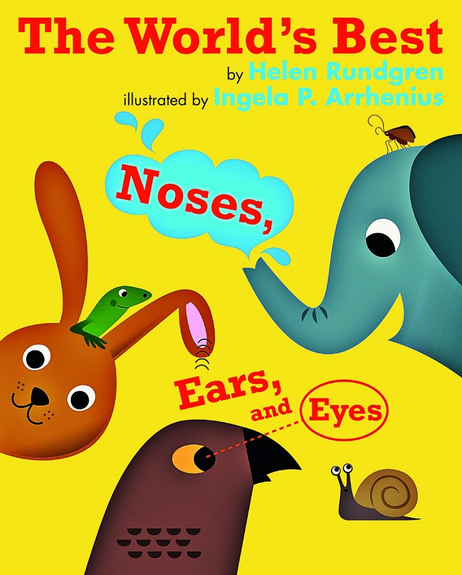 The World's Best Noses, Ears, and Eyes by Helen Rundgren, Illustrated by Ingela P. Arrhenius