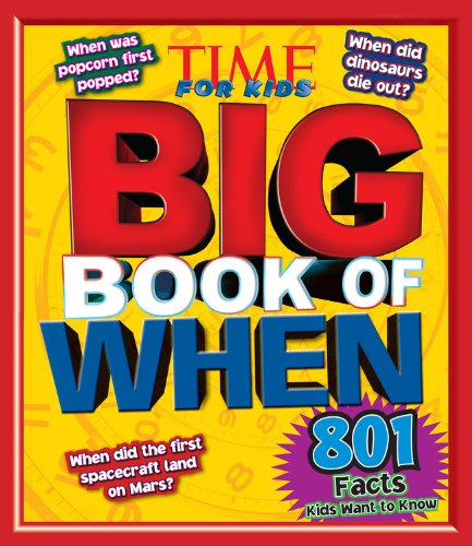 TIME For Kids Big Book of When: 801 Facts Kids want to Know by the editors of Time for Kids Magazine