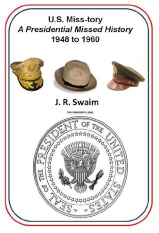 US Miss-tory – A Presidential Missed History by J. R. Swaim