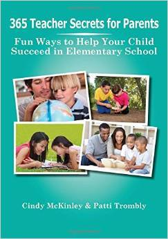 365 Teacher Secrets for Parents: Fun Ways to Help Your Child Succeed in Elementary School by Cindy McKinley and Patti Trombly
