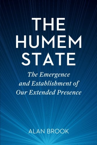 The Humem State: The Emergence and Establishment of Our Extended Presence by Alan Brook