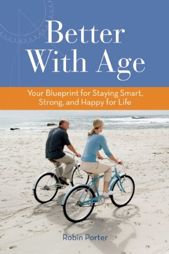 Better With Age: Your Blueprint for Staying Smart, Strong, and Happy for Life by Robin Porter
