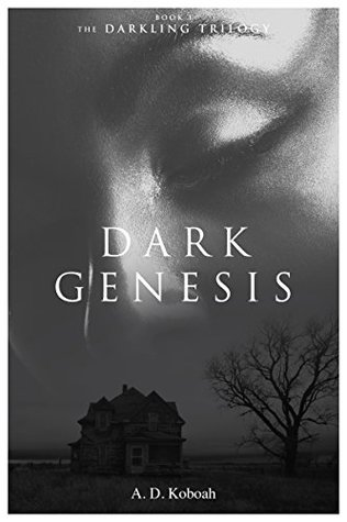 Dark Genesis: The Darkling Trilogy Book 1 by A. D. Koboah