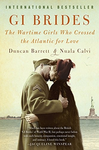 GI Brides: The Wartime Girls Who Crossed the Atlantic for Love by Duncan Barrett and Nuala Calvi